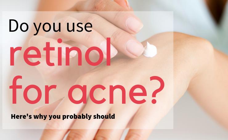 Do you use retinol for acne?