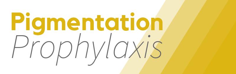 Pigmentation Prophylaxis